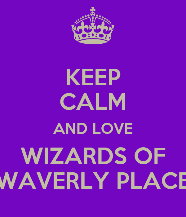 KEEP CALM AND LOVE WIZARDS OF WAVERLY PLACE