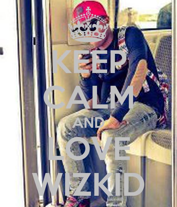 KEEP CALM AND LOVE WIZKID