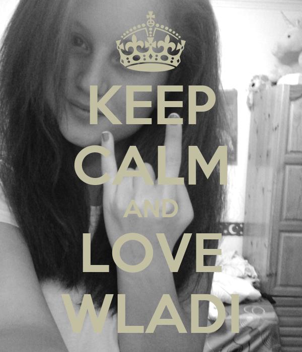 KEEP CALM AND LOVE WLADI