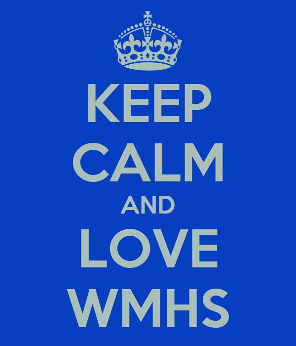 KEEP CALM AND LOVE WMHS