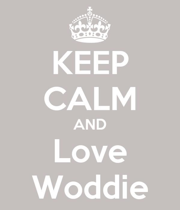 KEEP CALM AND Love Woddie