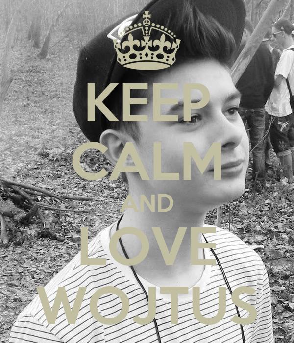 KEEP CALM AND LOVE WOJTUS