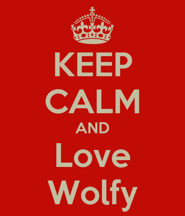 KEEP CALM AND Love Wolfy