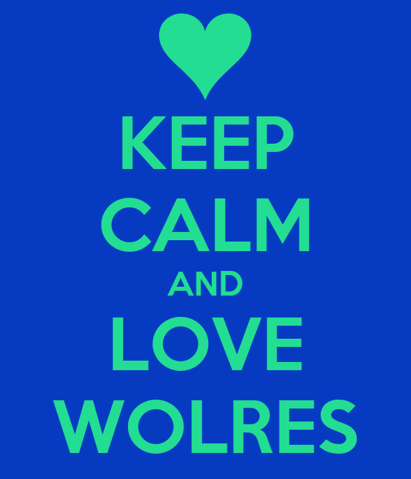 KEEP CALM AND LOVE WOLRES