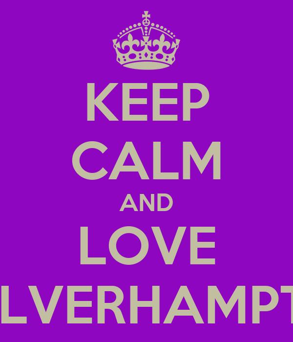 KEEP CALM AND LOVE WOLVERHAMPTON