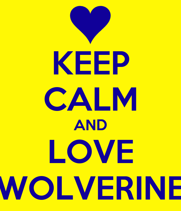 KEEP CALM AND LOVE WOLVERINE