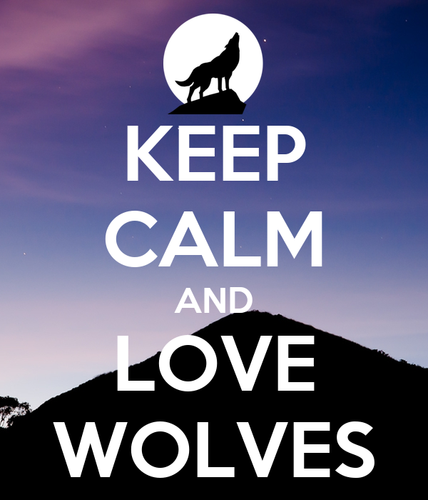 KEEP CALM AND LOVE WOLVES