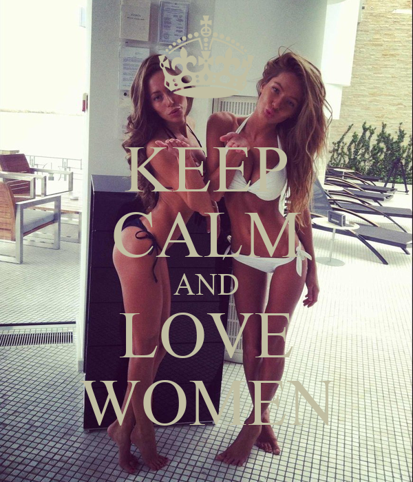 KEEP CALM AND LOVE WOMEN