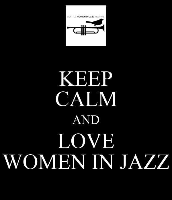 KEEP CALM AND LOVE WOMEN IN JAZZ