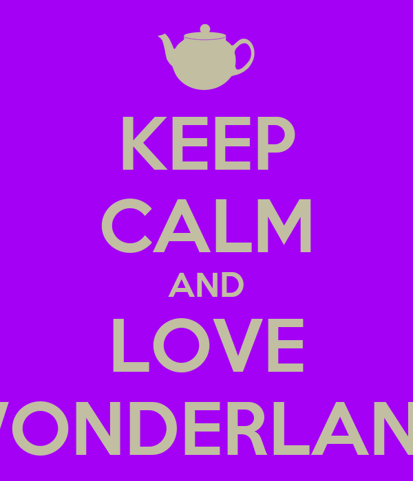 KEEP CALM AND LOVE WONDERLAND