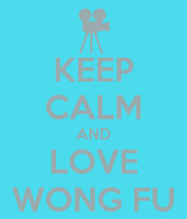 KEEP CALM AND LOVE WONG FU