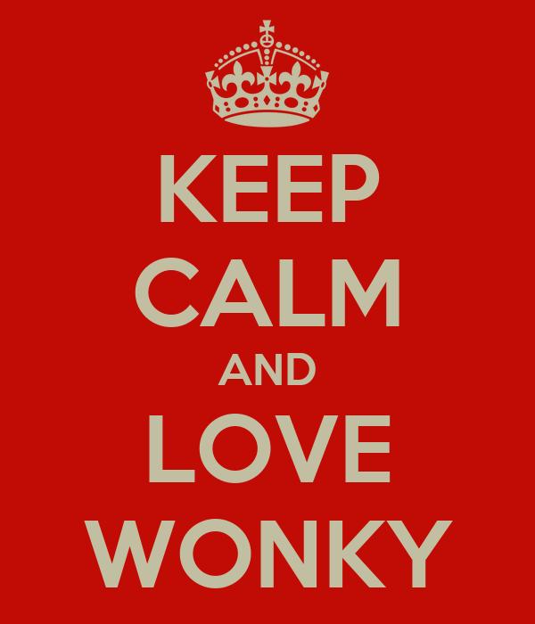 KEEP CALM AND LOVE WONKY