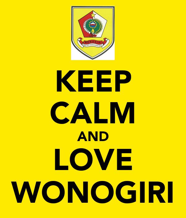 KEEP CALM AND LOVE WONOGIRI