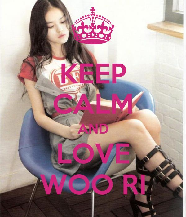 KEEP CALM AND LOVE WOO RI