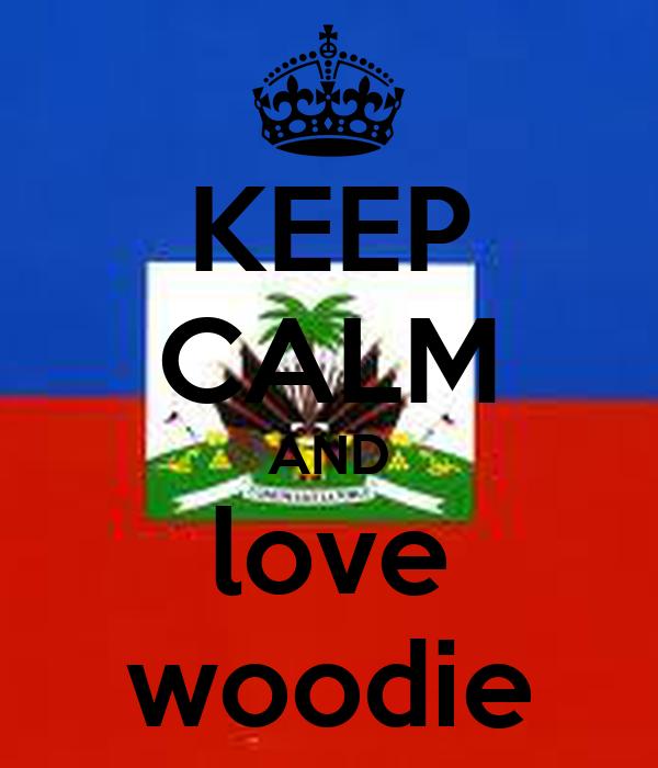 KEEP CALM AND love woodie