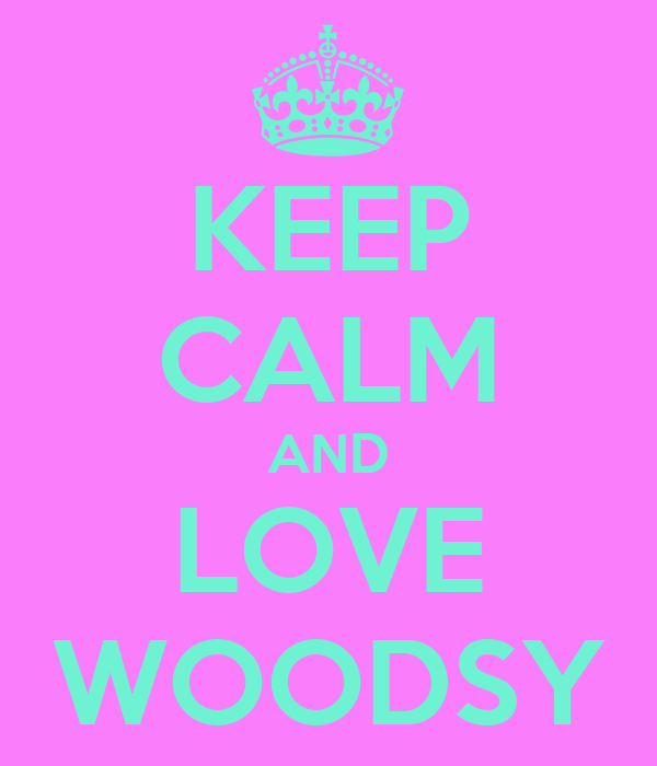 KEEP CALM AND LOVE WOODSY