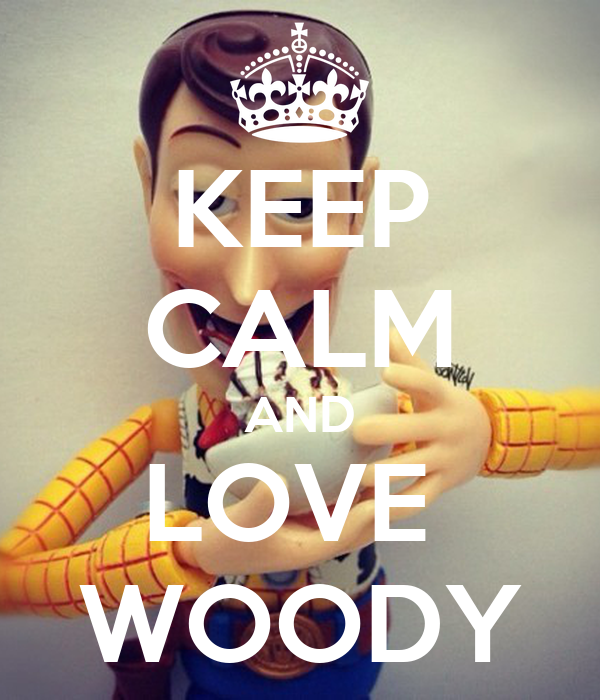 KEEP CALM AND LOVE  WOODY