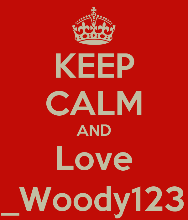 KEEP CALM AND Love _Woody123