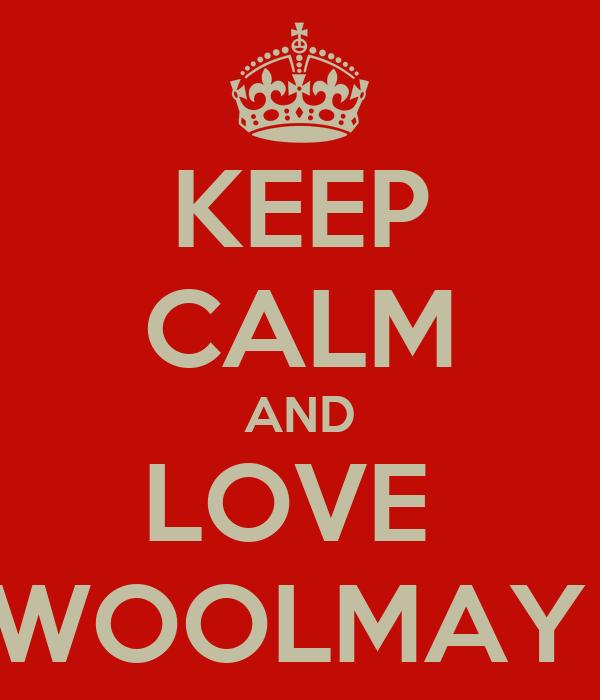 KEEP CALM AND LOVE  WOOLMAY
