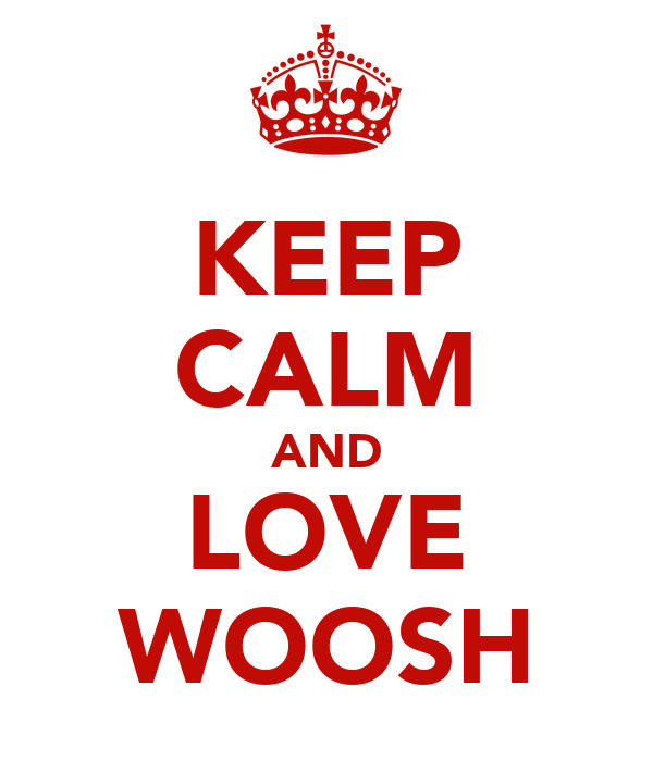 KEEP CALM AND LOVE WOOSH