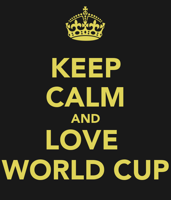 KEEP CALM AND LOVE  WORLD CUP
