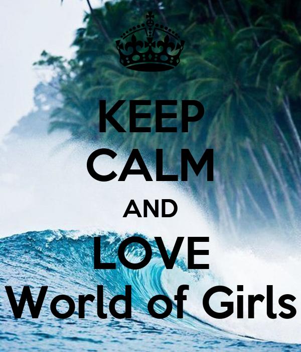 KEEP CALM AND LOVE World of Girls
