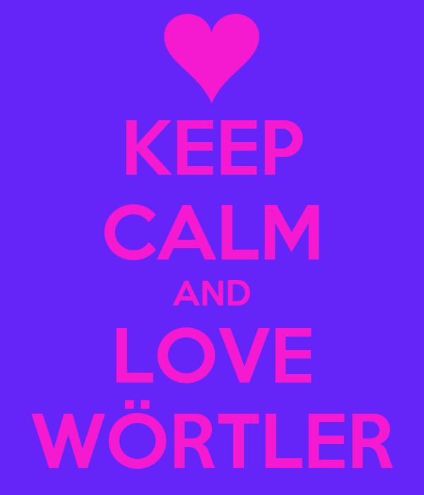 KEEP CALM AND LOVE WÖRTLER