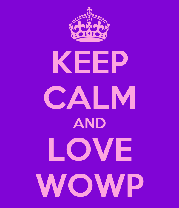 KEEP CALM AND LOVE WOWP