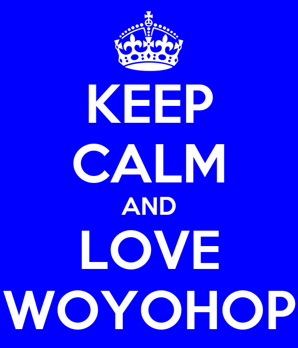 KEEP CALM AND LOVE WOYOHOP