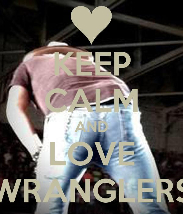KEEP CALM AND LOVE WRANGLERS