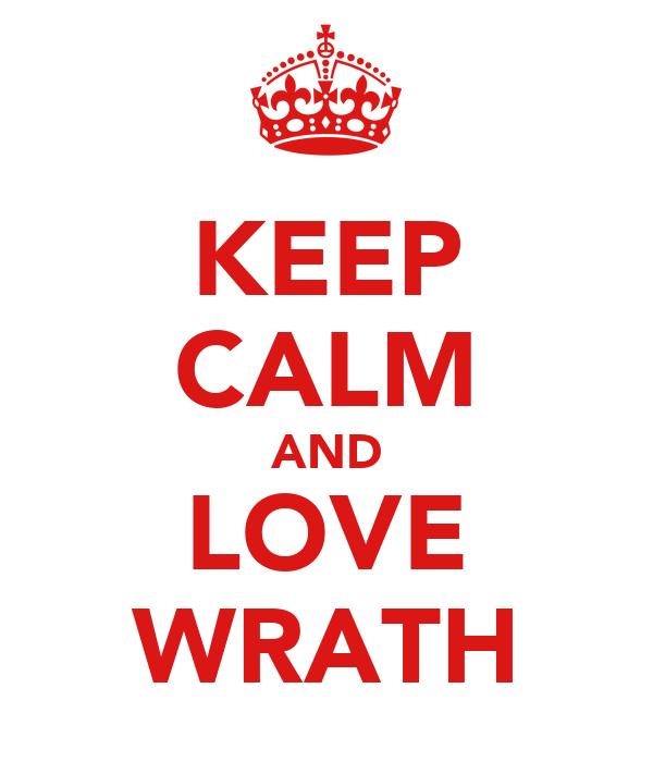KEEP CALM AND LOVE WRATH