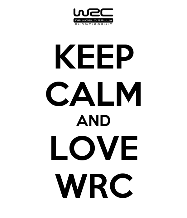 KEEP CALM AND LOVE WRC
