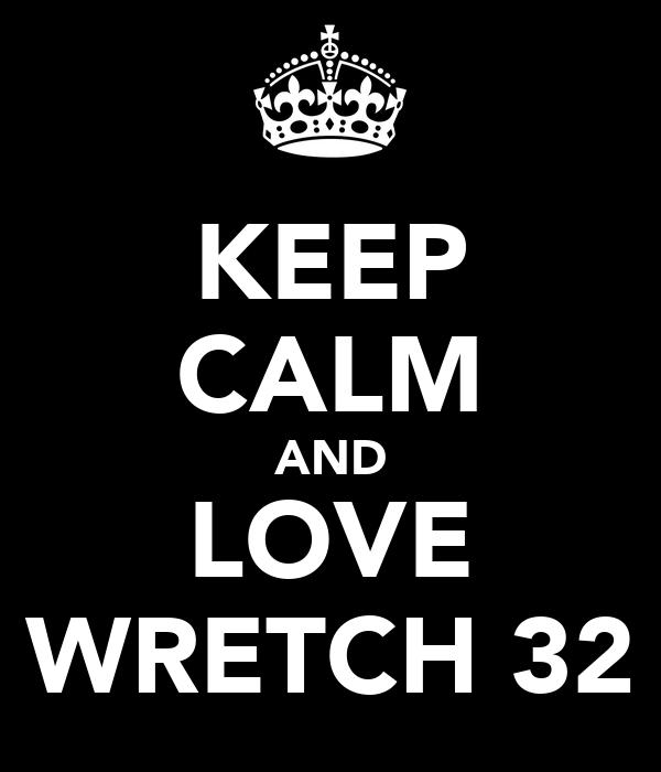 KEEP CALM AND LOVE WRETCH 32