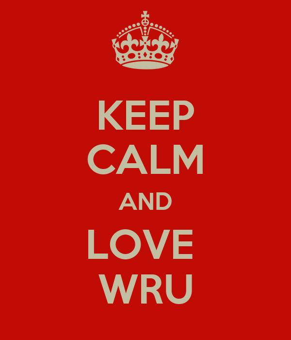 KEEP CALM AND LOVE  WRU