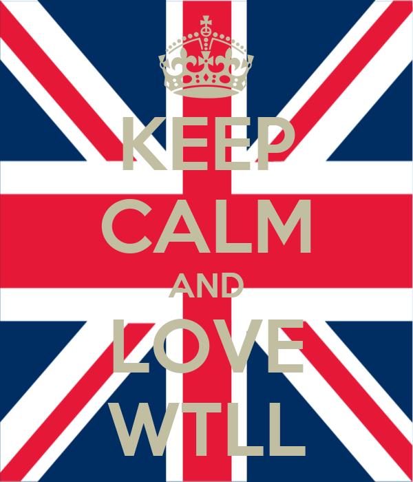 KEEP CALM AND LOVE WTLL