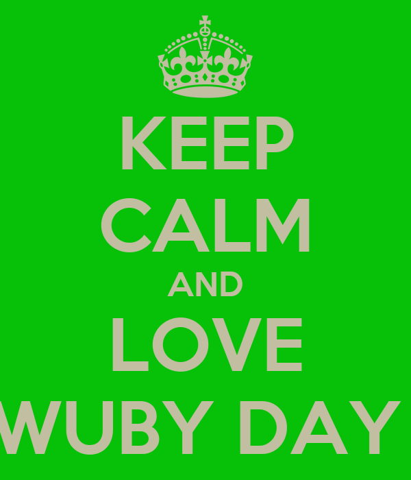 KEEP CALM AND LOVE WUBY DAY
