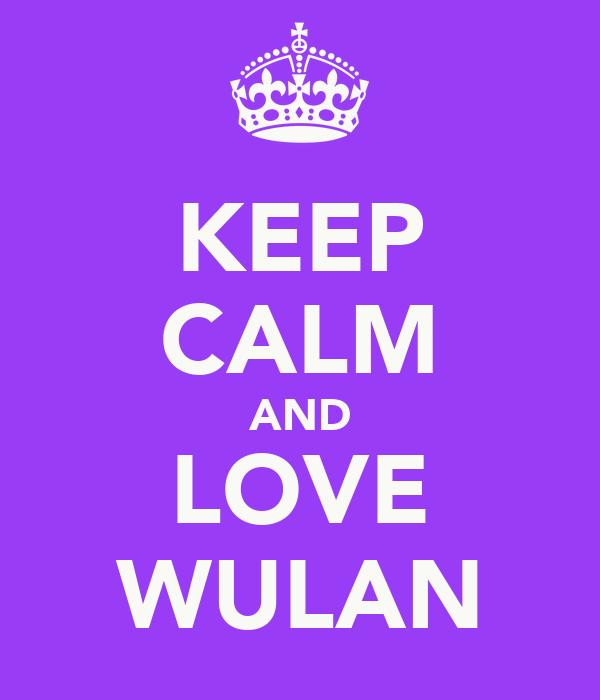 KEEP CALM AND LOVE WULAN