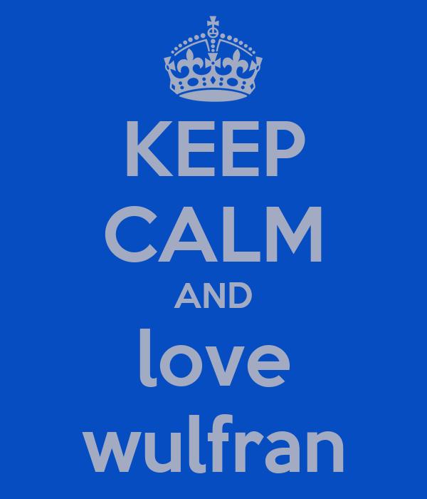KEEP CALM AND love wulfran