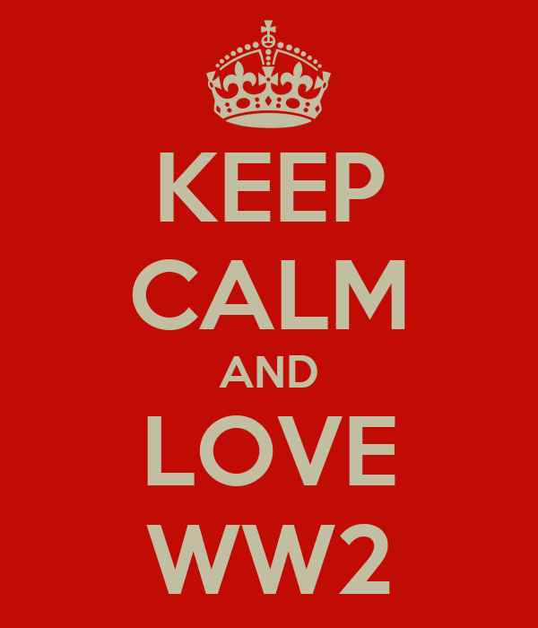 KEEP CALM AND LOVE WW2