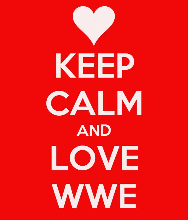 KEEP CALM AND LOVE WWE