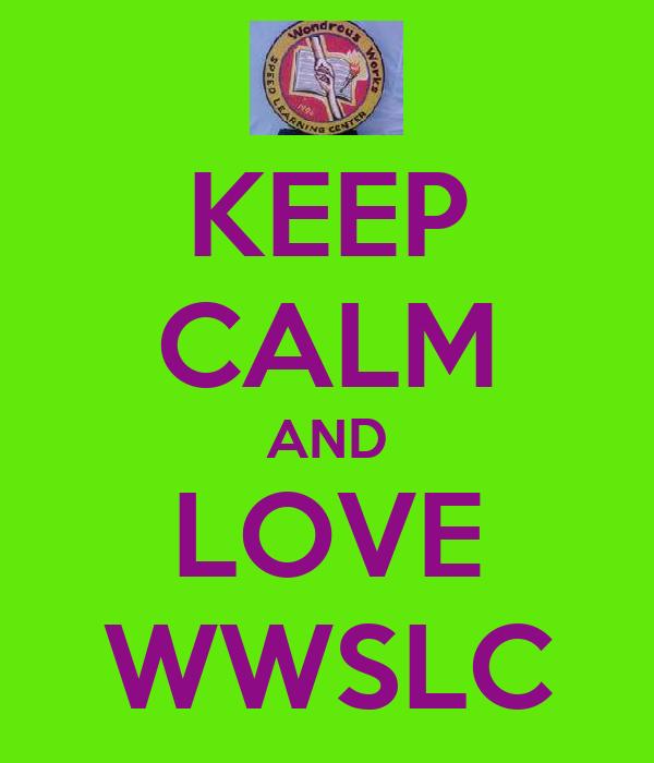KEEP CALM AND LOVE WWSLC