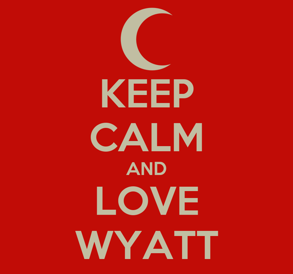 KEEP CALM AND LOVE WYATT