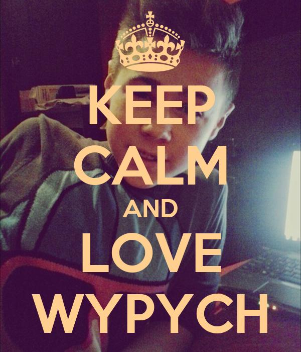 KEEP CALM AND LOVE WYPYCH