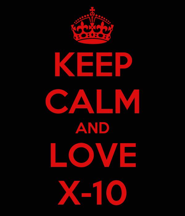 KEEP CALM AND LOVE X-10
