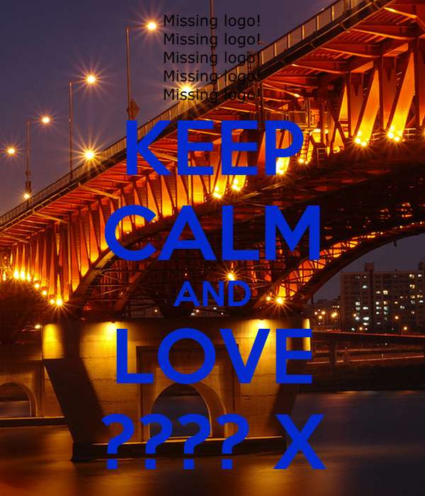 KEEP CALM AND LOVE ???? X