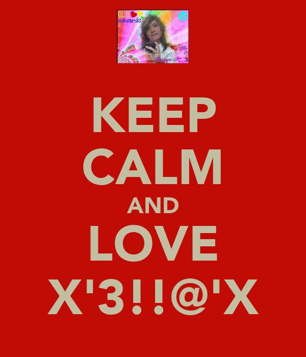 KEEP CALM AND LOVE X'3!!@'X