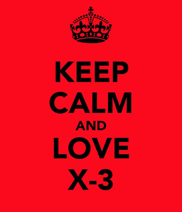 KEEP CALM AND LOVE X-3