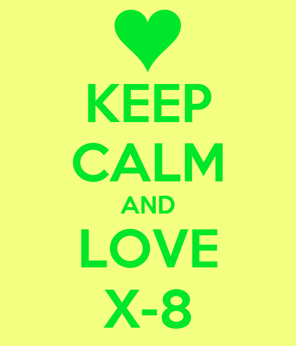 KEEP CALM AND LOVE X-8