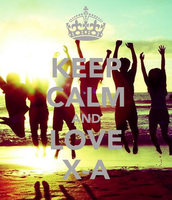 KEEP CALM AND LOVE X-A