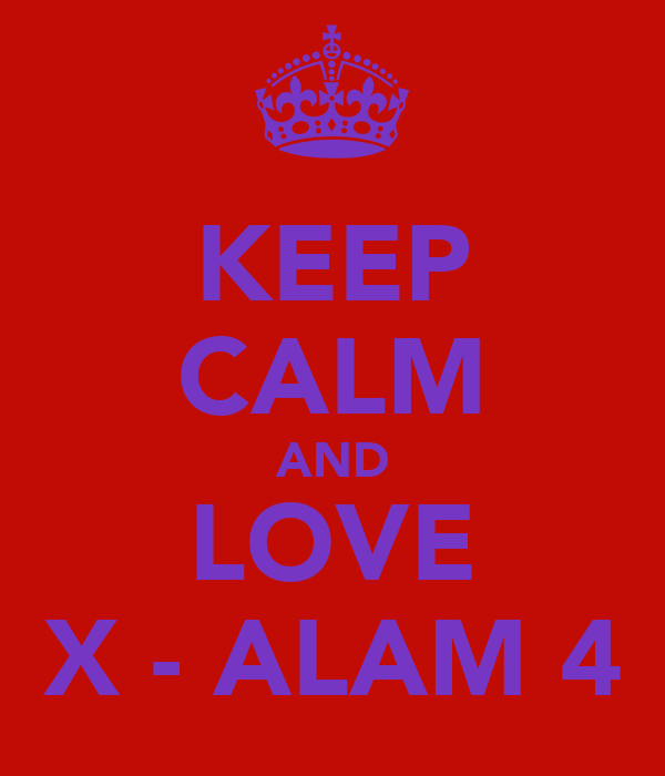 KEEP CALM AND LOVE X - ALAM 4